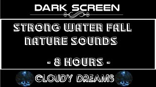 DARK SCREEN:Very Relaxing Strong Waterfall 8 Hours Fall Asleep Fast | Nature Sound | White Noise