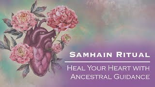 Samhain Ritual: Heal Your Heart with Ancestral Guidance