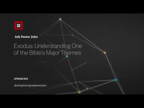 Exodus: Understanding One of the Bible's Major Themes // Ask Pastor John