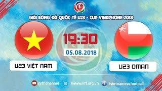 FULL | U23 VIỆT NAM vs U23 OMAN | GIẢI BÓNG ĐÁ QUỐC TẾ U23 CUP VINAPHONE | VFF Channel