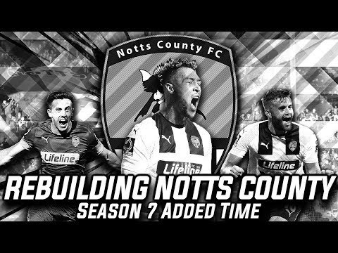 Rebuilding Notts County - Season 7 - Added Time!  | Football Manager 2020