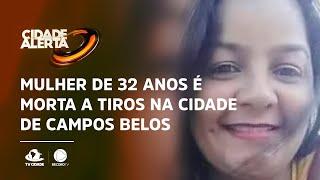 Mulher de 32 anos é morta a tiros na cidade de Campos Belos