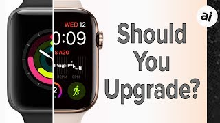 Apple Watch Series 4: Should You Upgrade?