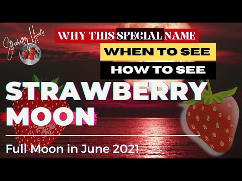FULL MOON JUNE 2021 - When to see Strawberry Moon 2021 | Super Strawberry Moon | Most Colorful Moon