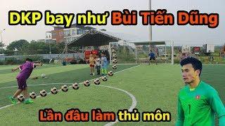 Thử Thách Bóng Đá DKP hóa thủ môn bắt Penalty bay như De Gea , Bùi Tiến Dũng U23 Việt Nam