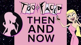Too Faced Then and Now  -  1998 - 2018