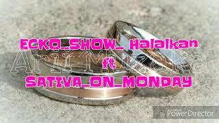 ECKO SHOW - HALALKAN - ft SATIVA ON MONDAY