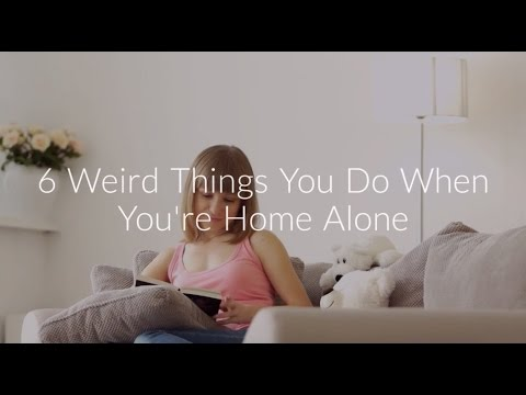 6 Weird Things You Do When You're Home Alone