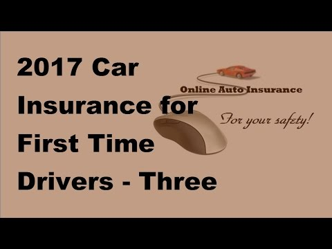 2017 Car Insurance for First Time Drivers  | Three Options for Coverage