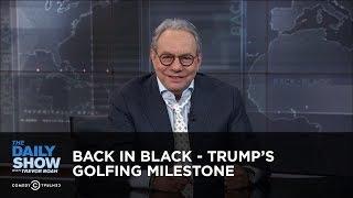 Back in Black - Trump's Golfing Milestone | The Daily Show