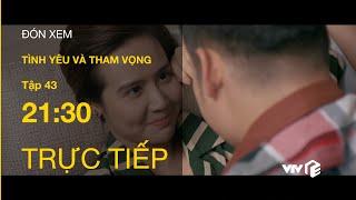 TRỰC TIẾP VTV3|TẬP 43: Tình Yêu Và Tham Vọng - Phương qua đêm với Đông - Minh tuyên chiến với Phong?