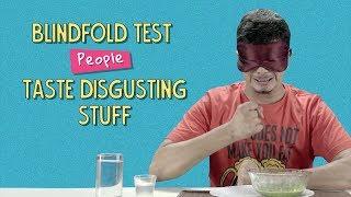 Ok Tested: Blindfold Test - People Taste Disgusting Things