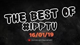 The best of #IPPTV 2019.01.16
