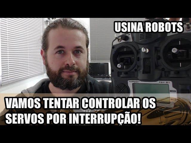 INTERRUPÇÃO DO TIMER2 PARA OS SERVOS: SERÁ QUE FUNCIONA? Usina Robots US-2 #136