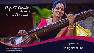 Cup O' Carnatic Season-3 with Dr. Jayanthi Kumaresh - Episode 12 - Ragamalika