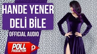 Hande Yener - Deli Bile - ( Official Audio )