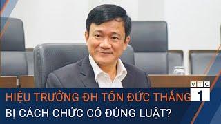 Vụ hiệu trưởng Trường ĐH Tôn Đức Thắng bị cách chức có đúng luật? | VTC1