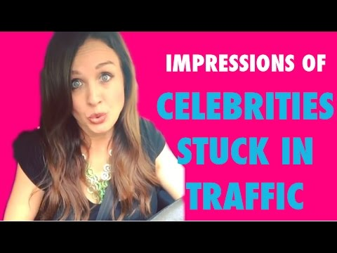 My Impressions of Celebrities Stuck in Traffic