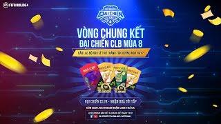 [TRỰC TIẾP] 🔴 VCK ĐẠI CHIẾN CLB FIFA ONLINE 4 MÙA 8