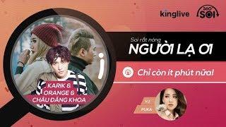 """SOI NGAY MV CỰC NÓNG """"NGƯỜI LẠ ƠI"""" cùng Karik, Châu Đăng Khoa và Orange"""