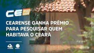 Cearense ganha prêmio para pesquisar quem habitava o Ceará há 700 anos