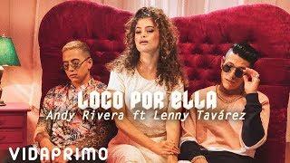Andy Rivera X Lenny Tavárez - Loco Por Ella [Official Video]