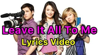 Leave It All To Me - Lyrics (iCarly theme song) HD