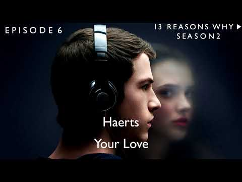 Haerts - Your Love (13 Reasons Why Soundtrack) (S02xE06)