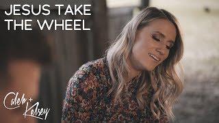 Jesus Take The Wheel   Caleb and Kelsey