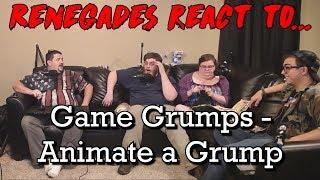 Renegades React to... Game Grumps - Animate A Grump