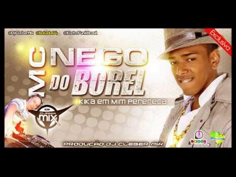 Baixar Dj Cleber Mix Feat Nego do Borel - Kika em Mim Perereca (2013)
