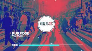 Vlog Music - Purpose (Upbeat -Intro, Outro, Montage, Background - No copyright (free))