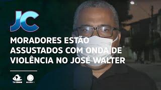 Moradores estão assustados com onda de violência no José Walter