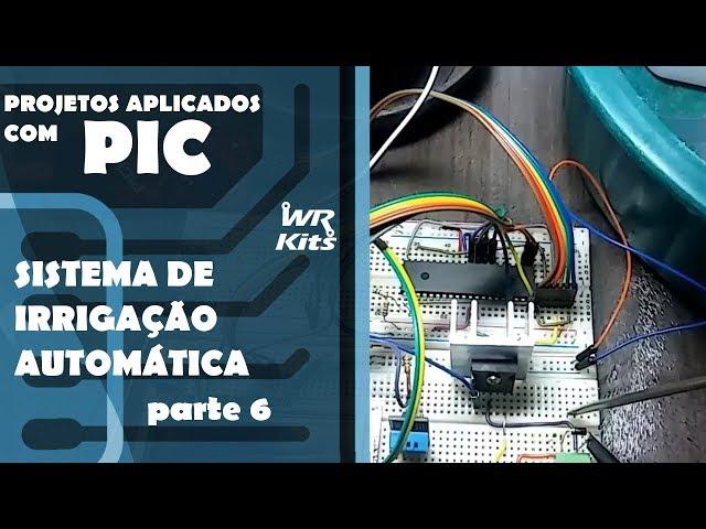 SISTEMA DE IRRIGAÇÃO AUTOMÁTICO (parte 6) | Projetos Aplicados com PIC #16
