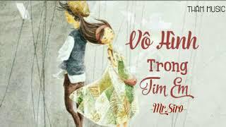 Vô Hình Trong Tim Em - Mr.Siro   MV Lyrics HD