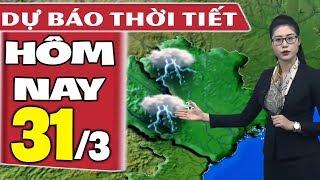 Dự báo thời tiết hôm nay mới nhất ngày 31/3   Dự báo thời tiết 3 ngày tới