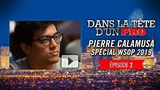 Dans la Tête d'un Pro : Pierre Calamusa aux WSOP 2019 (2)