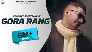 Gora Rang – G Khan Ft Garry Sandhu Video HD