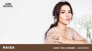 Raisa - Love You Longer (Acoustic) (Official Audio)