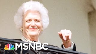 Former First Lady And Advocate For Literacy Barbara Bush Dies At 92 | MTP Daily | MSNBC