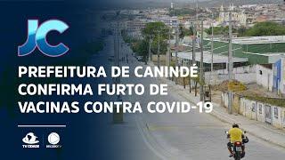 Prefeitura de Canindé confirma furto de vacinas contra Covid-19 em posto de saúde