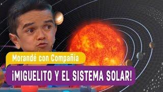 ¡Miguelito y el sistema solar! - Morandé con Compañía 2018