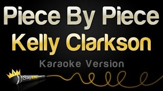 Kelly Clarkson - Piece By Piece (Karaoke Version)