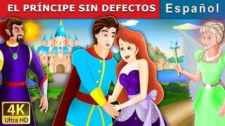 EL PRÍNCIPE SIN DEFECTOS | Cuentos para dormir | Cuentos De Hadas Españoles