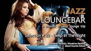 Jazz Loungebar - Selection #29 Deep In The Night, HD, 2018, Smooth Lounge Music