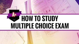 How To Study For Multiple Choice Exams