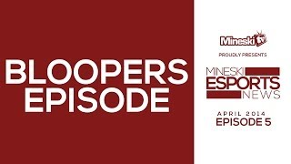 Mineski E-sports News Weekly | Episode 5 *BLOOPERS*