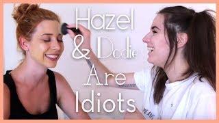Hazel & Dodie Are Idiots