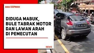 Diduga Mabuk, Bule Tabrak Motor Dan Lawan Arah Di Pemecutan