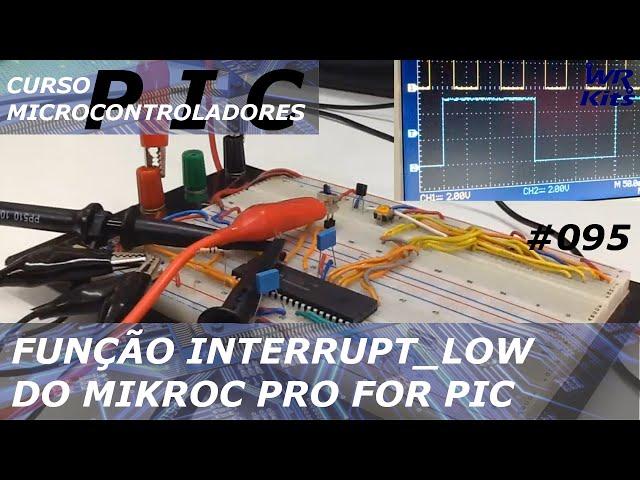 FUNÇÃO INTERRUPT_LOW DO MIKROC | Curso de PIC #096